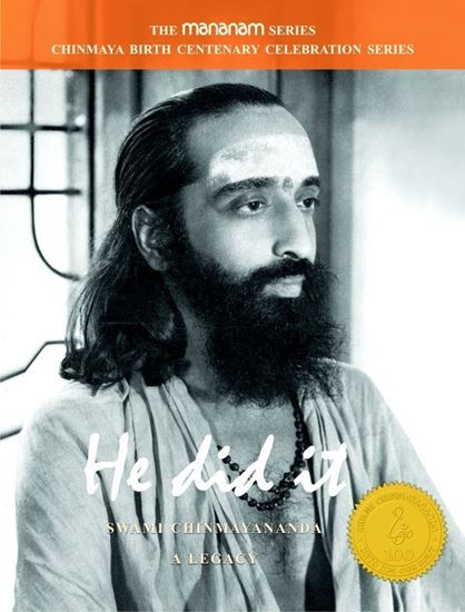 HE DID IT- SWAMI CHINMAYANANDA, A LEGACY