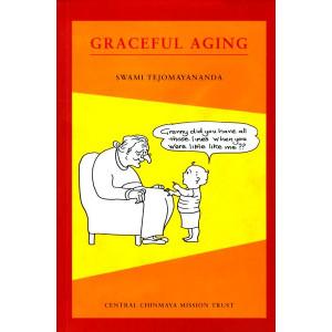GRACEFUL AGEING Swami Tejomayananda