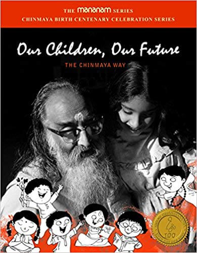 OUR CHILDREN, OUR FUTURE - THE CHINMAYA WAY